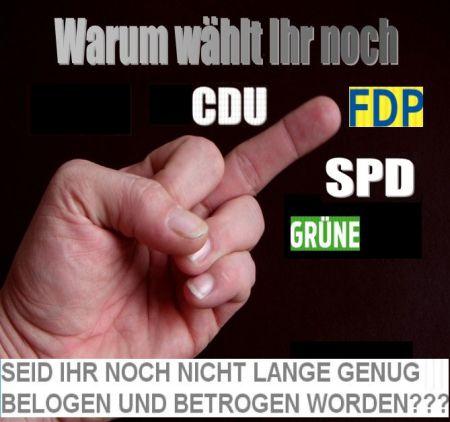 WARUM WÄHLT IHR NOCH CDU FDP SPD GRÜNE SEID IHR NOCH NICHT LANGE GENUG BELOGEN UND BETROGEN WORDEN