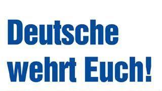 Deutsche wehrt euch!