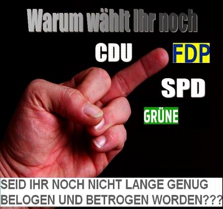 Warum wählt ihr noch CDU SPD FDP Grüne Seid ihr noch nicht lange genug belogen und betrogen worden