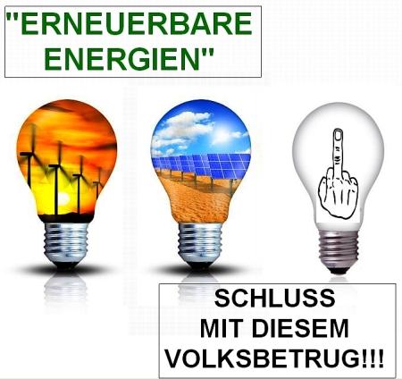 Sogenannte erneuerbare Energien - SCHLUSS MIT DIESEM VOLKSBETRUG