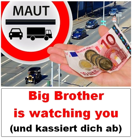 Maut - Big Brother is watching you - und kassiert dich ab