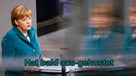 Merkel hat bald aus-gehustet