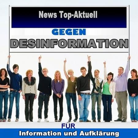 News Top-Aktuell - Gegen Desinformation - Für Information und Aufklärung