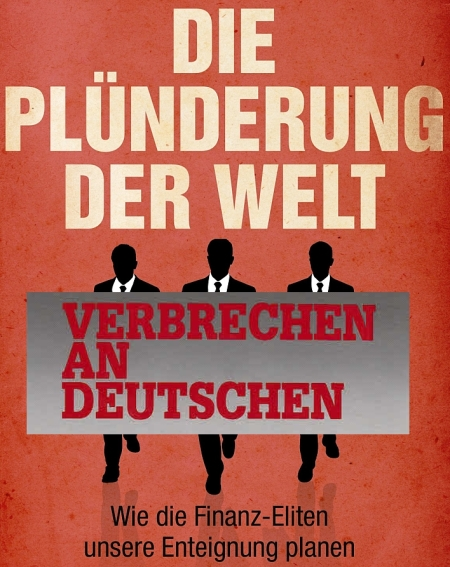 Die erstaunlichsten Aussagen aller Zeiten - Die Plünderung der Welt - Verbrechen an den Deutschen